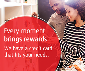 Every moment brings rewards. We have a credit card that fits your needs.