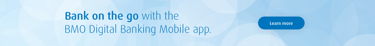 Bank on the go with the BMO Digital Banking Mobile app.